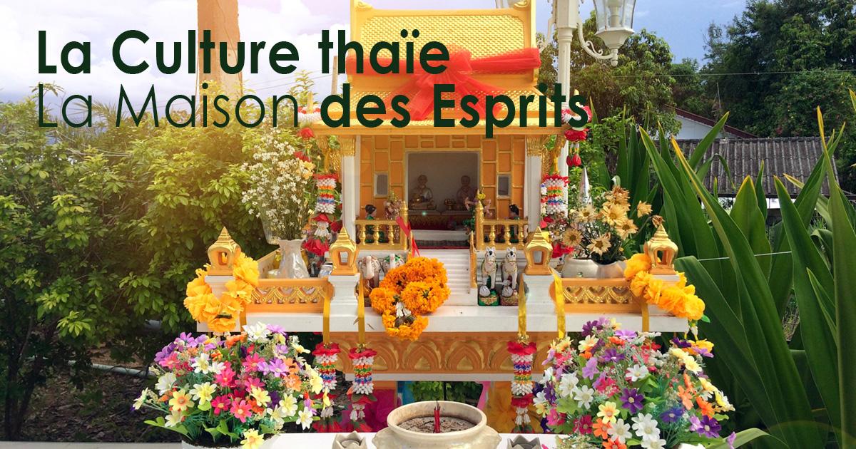 La Culture thaïe – La Maison des Esprits